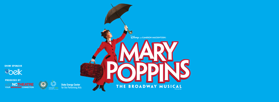 North Carolina Theatre's production of Disney's & Cameron Mackintosh's MARY POPPINS at the Duke Energy Center for the Performing Arts in Raleigh July 2016