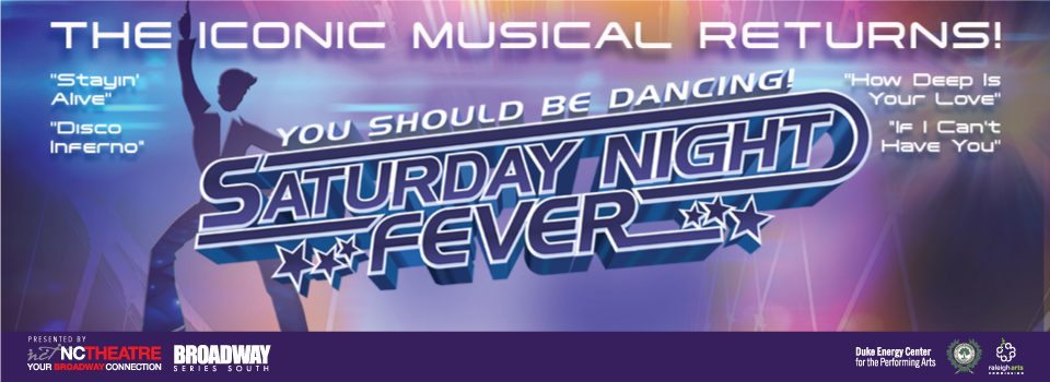 North Carolina Theatre and Broadway Series South present SATURDAY NIGHT FEVER at the Duke Energy Center for the Performing Arts in downtown Raleigh in February 2017, including a special Valentine's Day performance.